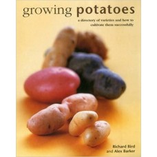 Growing Potatoes: A Directory of Varieties and How to Cultivate Them Successfully