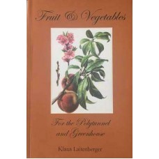 Fruit and Vegetables for the Polytunnel and Greenhouse by Klaus Laitenberger.