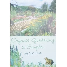 Organic Gardening is Simple by Jill Scott
