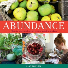 Abundance, How to Store and Preserve Your Garden Produce by Alys Fowler